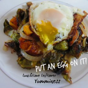 Put an Egg on It – Lunchtime Leftover Yumminess